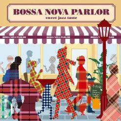 BOSSA NOVA PARLOR-sweet jazz taste-: