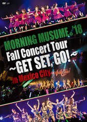 MORNING MUSUME。'18 Fall Concert Tour 〜GET SET, GO!〜 in Mexico City:<Disc1>