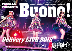 PIZZA-LA Presents Buono! Delivery LIVE 2012 〜愛をお届け!〜: