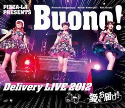 PIZZA-LA Presents Buono! Delivery LIVE 2012 〜愛をお届け!〜:
