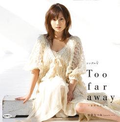 シングルV「Too far away〜女のこころ〜」: