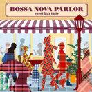 シータθ:BOSSA NOVA PARLOR-sweet jazz taste-
