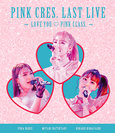 PINK CRES.:PINK CRES. LAST LIVE ~LOVE YOU ♡ PINK CLASS. ~