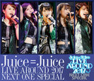 Juice=Juice:Juice=Juice LIVE AROUND 2017 〜NEXT ONE SPECIAL〜