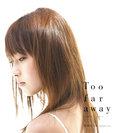 Too far away〜女のこころ〜:通常盤