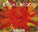 GaGaalinG:ROYAL BLOOD