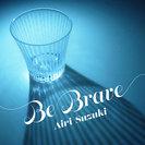 鈴木愛理:Be Brave