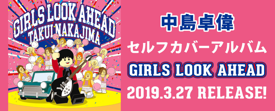 【UFW】中島卓偉 2019.03.27発売 AL「GIRLS LOOK AHEAD」